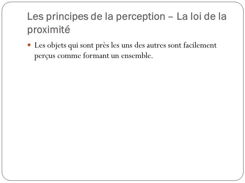 Les principes de la perception – La loi de la similarité Les objets, les personnes ou les événements qui ont des caractéristiques semblables tendent à être regroupés.
