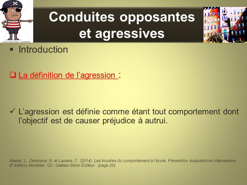 Conduites opposantes et agressives Introduction La définition de lagression : Lagression est définie comme étant tout comportement dont lobjectif est