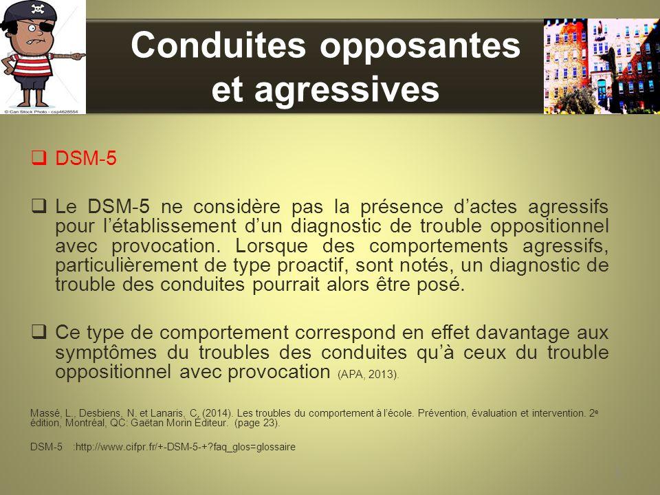 Conduites opposantes et agressives DSM-5 Le DSM-5 ne considère pas la présence dactes agressifs pour létablissement dun diagnostic de trouble oppositi