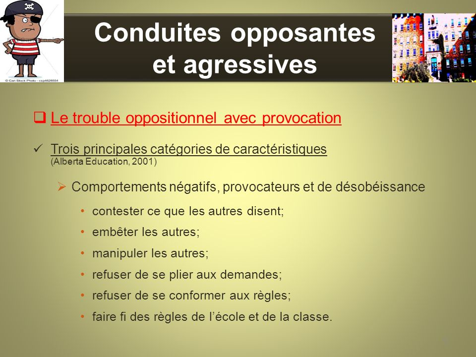 Conduites opposantes et agressives Le trouble oppositionnel avec provocation Trois principales catégories de caractéristiques (Alberta Education, 2001
