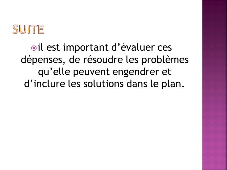 il est important dévaluer ces dépenses, de résoudre les problèmes quelle peuvent engendrer et dinclure les solutions dans le plan.