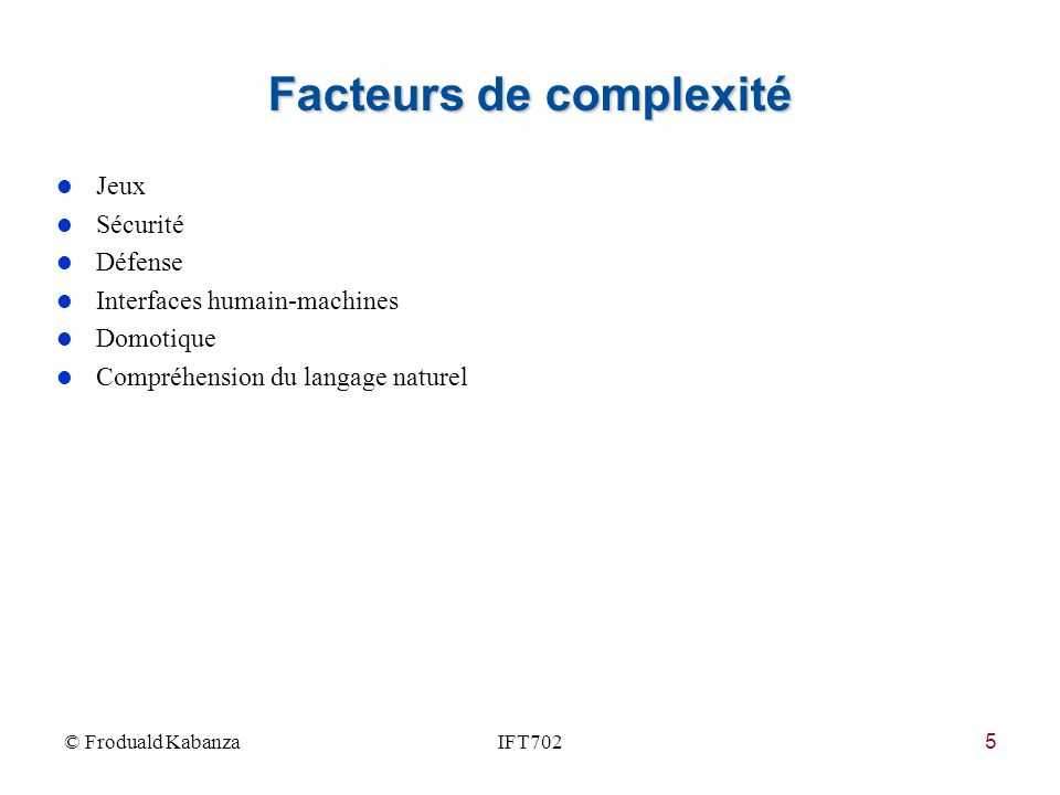 6 Facteurs de complexité © Froduald KabanzaIFT702 Quel est son but.