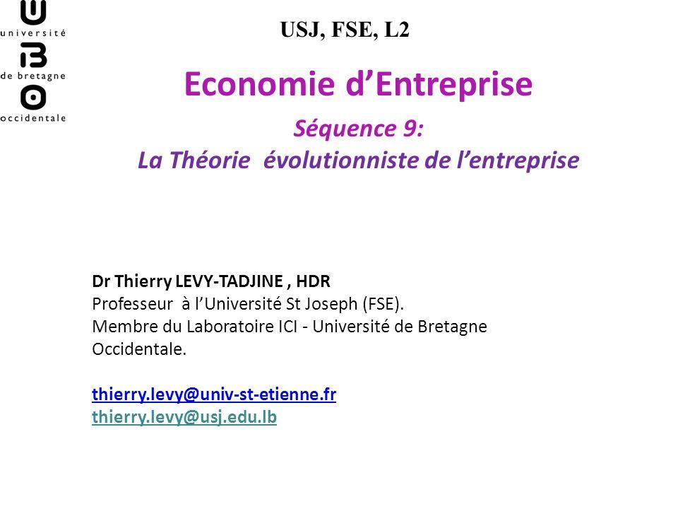 Economie dEntreprise Séquence 9: La Théorie évolutionniste de lentreprise USJ, FSE, L2 Dr Thierry LEVY-TADJINE, HDR Professeur à lUniversité St Joseph (FSE).