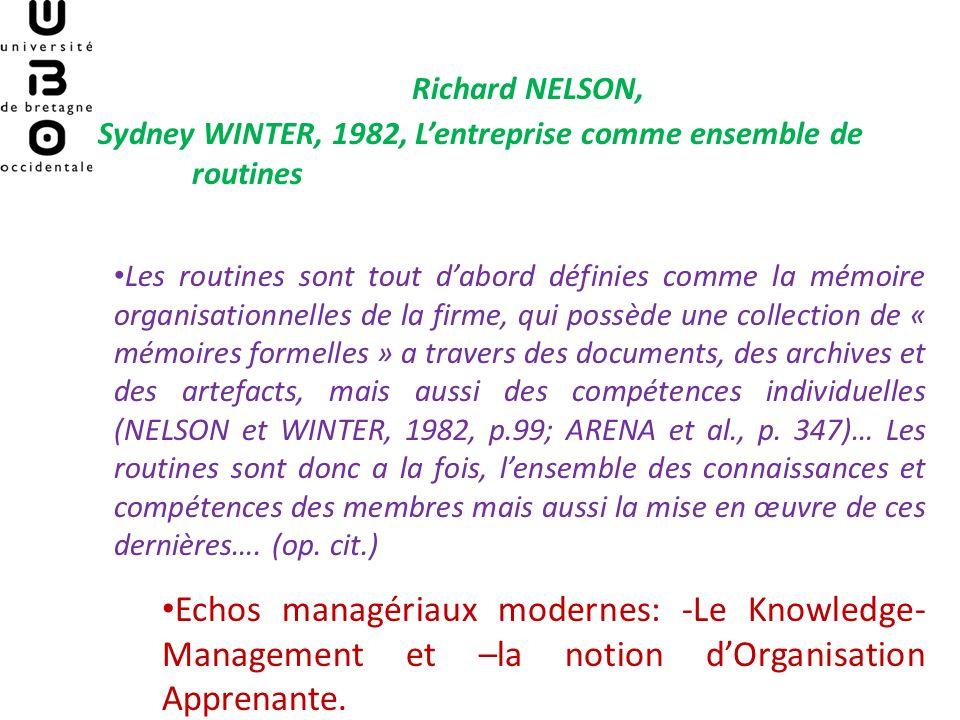 Richard NELSON, Sydney WINTER, 1982, Lentreprise comme ensemble de routines Les routines sont tout dabord définies comme la mémoire organisationnelles de la firme, qui possède une collection de « mémoires formelles » a travers des documents, des archives et des artefacts, mais aussi des compétences individuelles (NELSON et WINTER, 1982, p.99; ARENA et al., p.