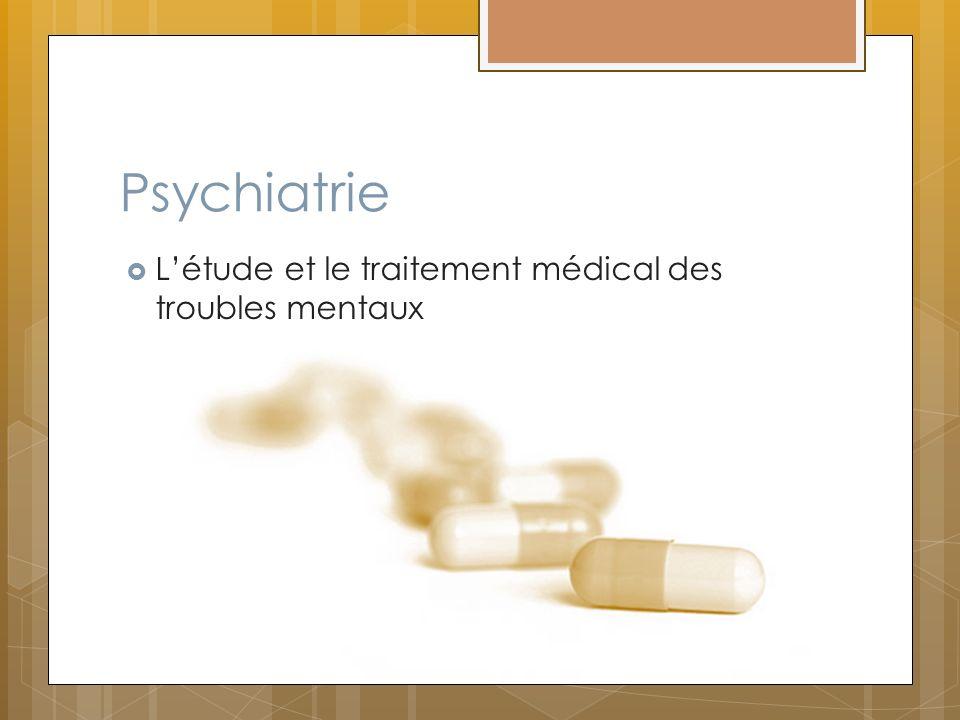 Psychiatrie Létude et le traitement médical des troubles mentaux