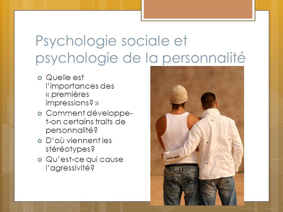 Psychologie sociale et psychologie de la personnalité Quelle est limportances des « premières impressions? » Comment développe- t-on certains traits d