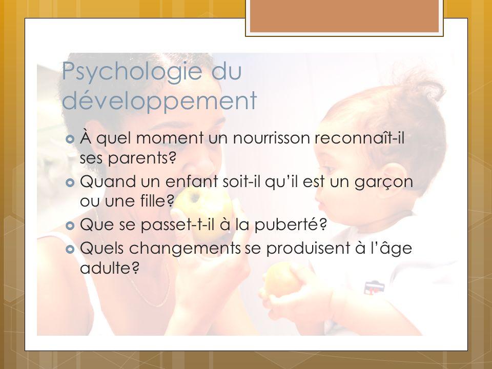 Psychologie du développement À quel moment un nourrisson reconnaît-il ses parents? Quand un enfant soit-il quil est un garçon ou une fille? Que se pas