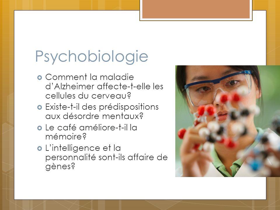 Psychobiologie Comment la maladie dAlzheimer affecte-t-elle les cellules du cerveau? Existe-t-il des prédispositions aux désordre mentaux? Le café amé