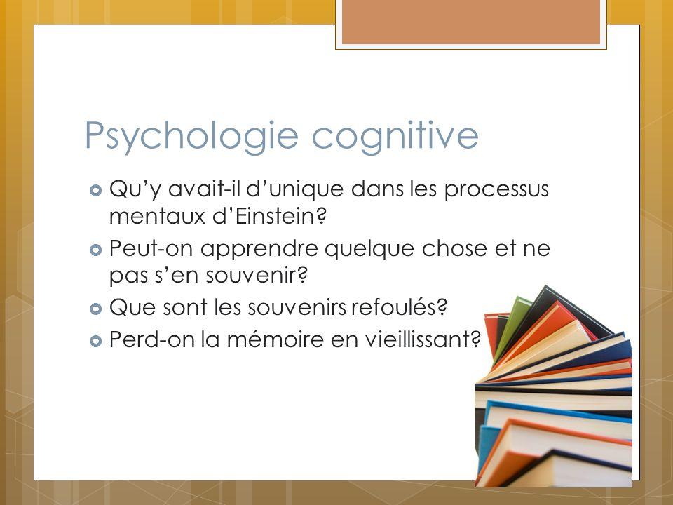 Psychologie cognitive Quy avait-il dunique dans les processus mentaux dEinstein? Peut-on apprendre quelque chose et ne pas sen souvenir? Que sont les