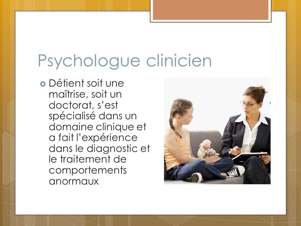 Psychologue clinicien Détient soit une maîtrise, soit un doctorat, sest spécialisé dans un domaine clinique et a fait lexpérience dans le diagnostic e