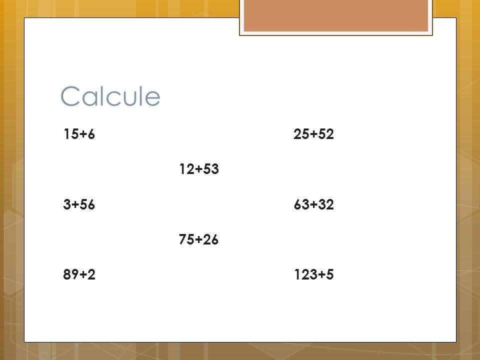 Calcule 15+6 3+56 89+2 12+53 75+26 25+52 63+32 123+5