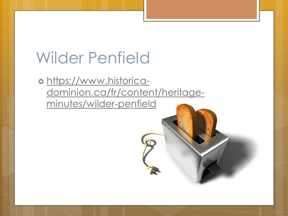 Wilder Penfield https://www.historica- dominion.ca/fr/content/heritage- minutes/wilder-penfield https://www.historica- dominion.ca/fr/content/heritage