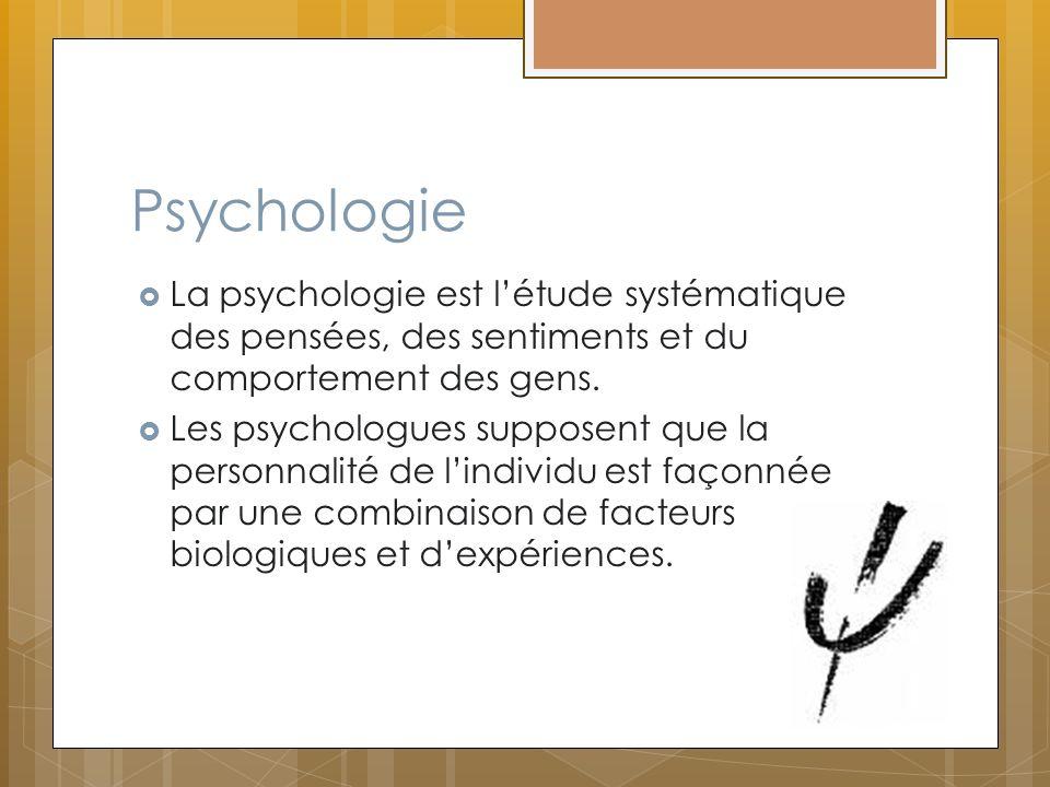 Psychologie La psychologie est létude systématique des pensées, des sentiments et du comportement des gens. Les psychologues supposent que la personna
