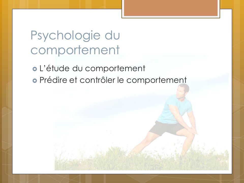 Psychologie du comportement Létude du comportement Prédire et contrôler le comportement