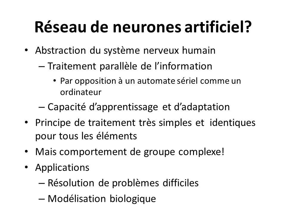 Réseau de neurones artificiel? Abstraction du système nerveux humain – Traitement parallèle de linformation Par opposition à un automate sériel comme