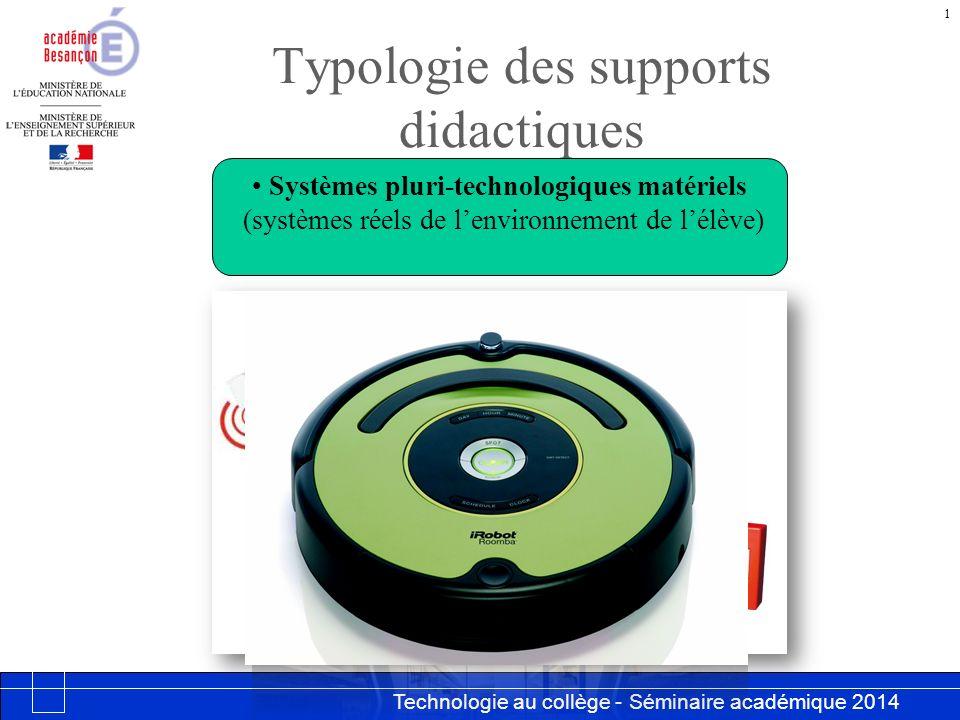 Technologie au collège - Séminaire académique 2014 Académie de Besançon Typologie des supports didactiques 1 Systèmes pluri-technologiques matériels (