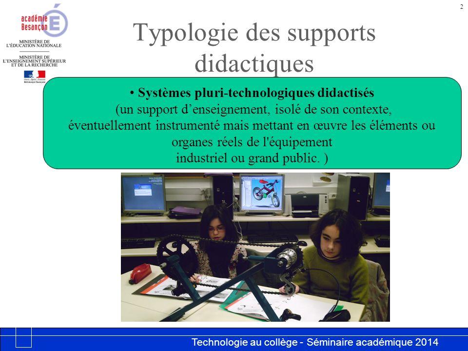 Technologie au collège - Séminaire académique 2014 Académie de Besançon Typologie des supports didactiques 3 Systèmes pluri-technologiques maquettisés (il y a un rapport d échelle, une homothétie avec le système en vraie grandeur.)