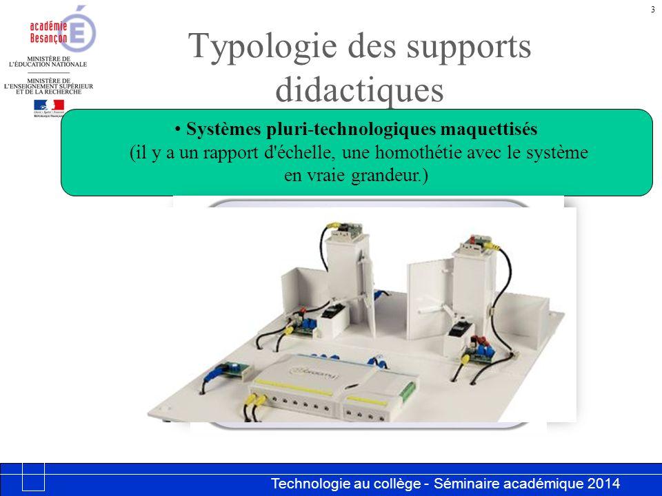 Technologie au collège - Séminaire académique 2014 Académie de Besançon Typologie des supports didactiques 3 Systèmes pluri-technologiques maquettisés