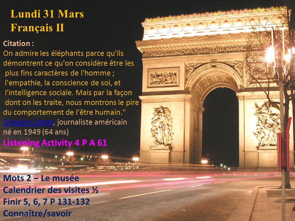 Lundi 31 Mars Français II Citation : On admire les éléphants parce qu'ils démontrent ce qu'on considère être les plus fins caractères de l'homme ; l'e