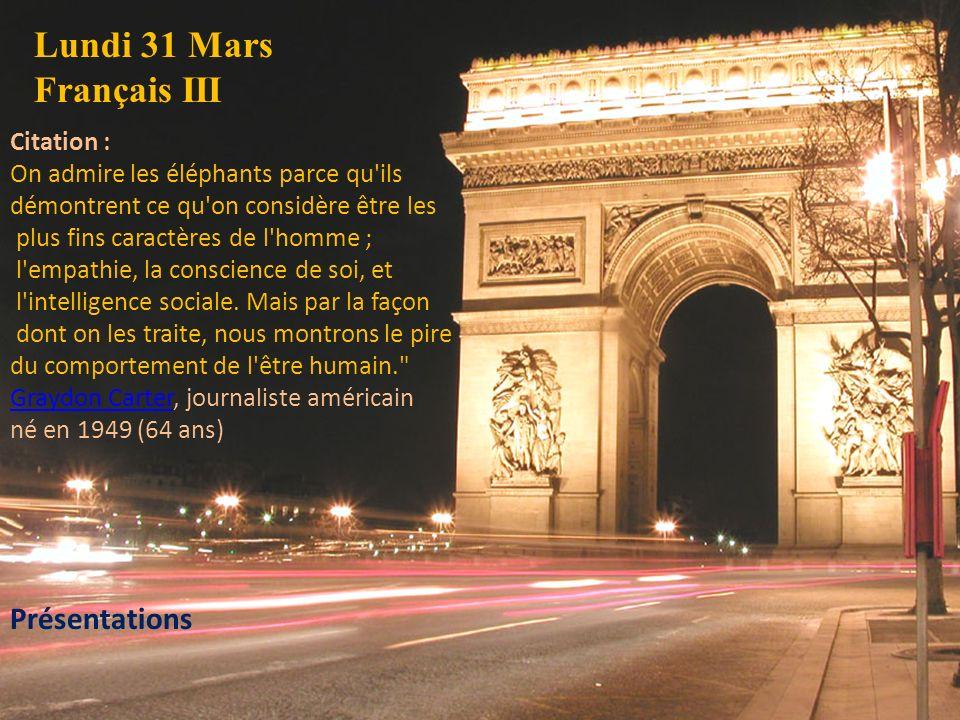 Lundi 31 Mars Français III Citation : On admire les éléphants parce qu'ils démontrent ce qu'on considère être les plus fins caractères de l'homme ; l'