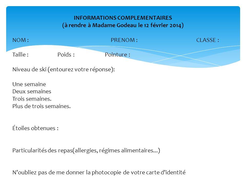 INFORMATIONS COMPLEMENTAIRES (à rendre à Madame Godeau le 12 février 2014) NOM :PRENOM : CLASSE : Taille : Poids : Pointure : Niveau de ski (entourez