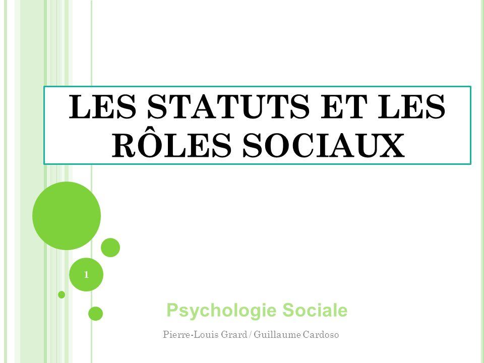 LES STATUTS ET LES RÔLES SOCIAUX Psychologie Sociale 1 Pierre-Louis Grard / Guillaume Cardoso