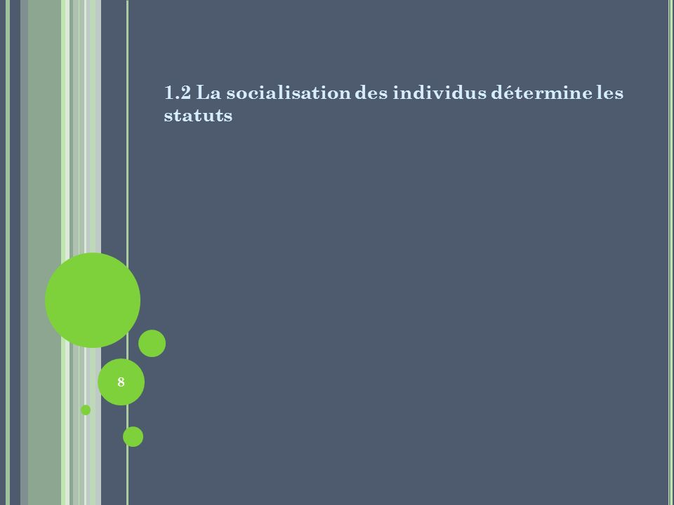 o Le processus de socialisation des individus influe sur lévolution des statuts et des rôles sociaux.