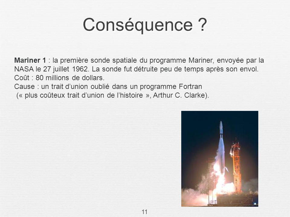 Conséquence ? 11 Mariner 1 : la première sonde spatiale du programme Mariner, envoyée par la NASA le 27 juillet 1962. La sonde fut détruite peu de tem