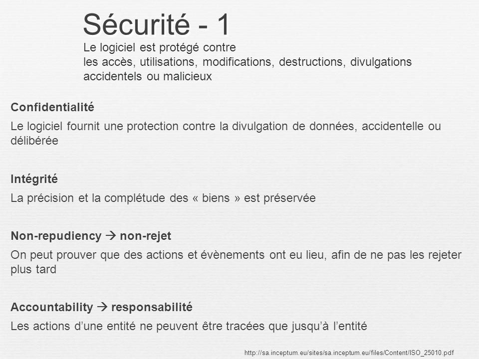 Sécurité - 1 Confidentialité Le logiciel fournit une protection contre la divulgation de données, accidentelle ou délibérée Intégrité La précision et