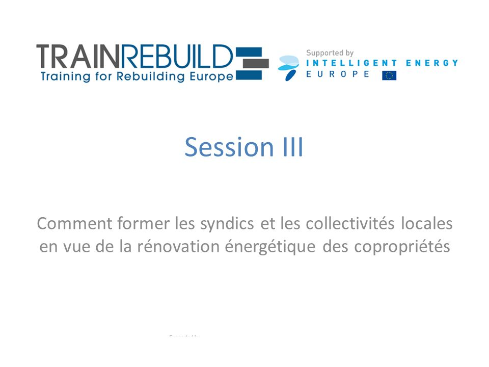 Session III Comment former les syndics et les collectivités locales en vue de la rénovation énergétique des copropriétés