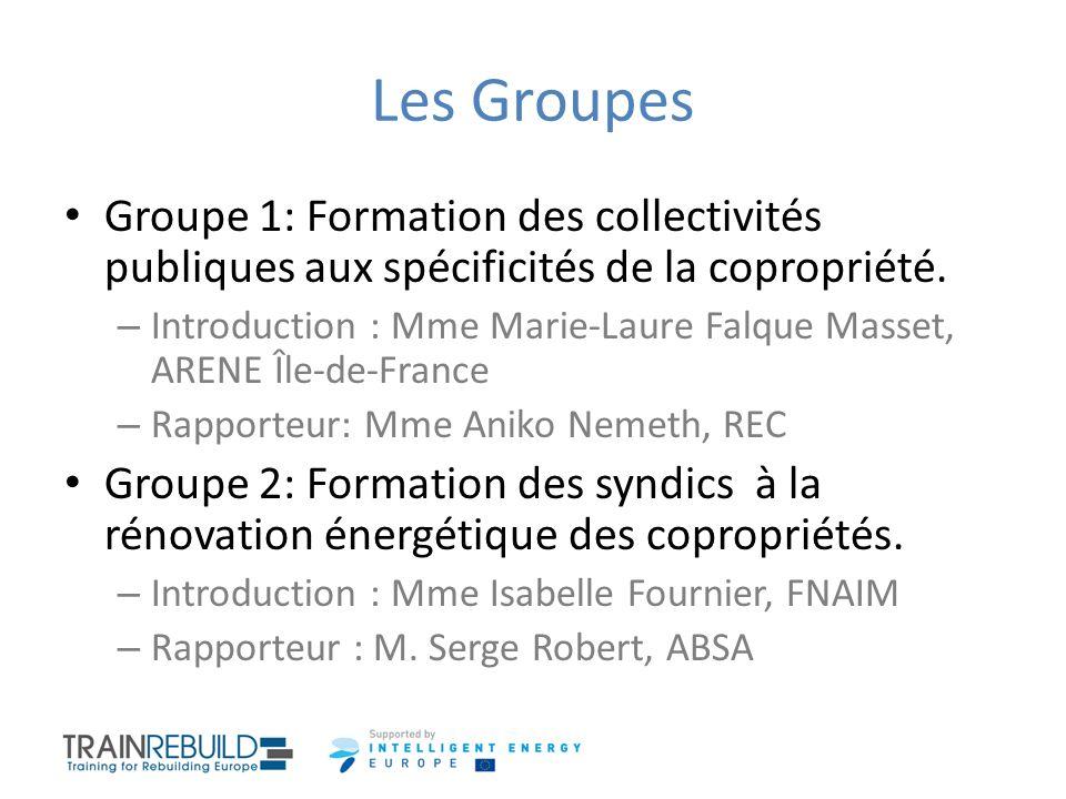 Les Groupes Groupe 1: Formation des collectivités publiques aux spécificités de la copropriété. – Introduction : Mme Marie-Laure Falque Masset, ARENE