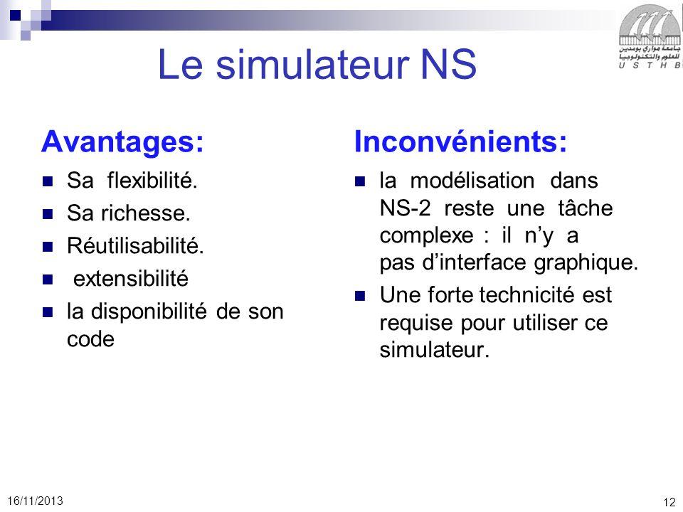 12 16/11/2013 Le simulateur NS Avantages: Sa flexibilité.