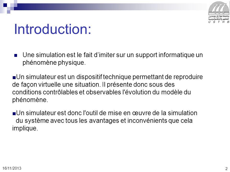 2 16/11/2013 Introduction: Une simulation est le fait dimiter sur un support informatique un phénomène physique.