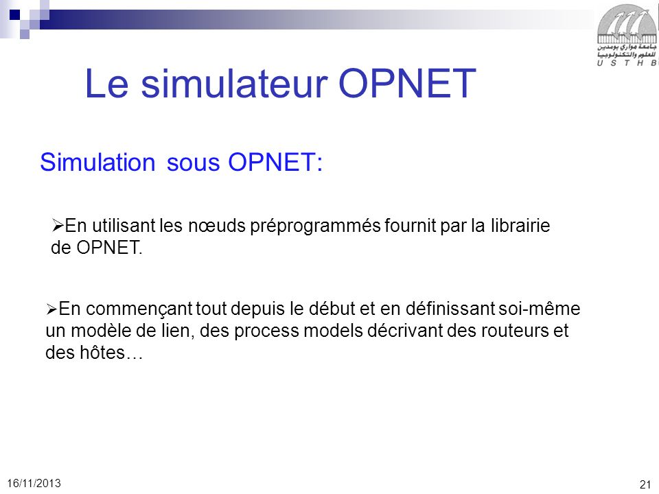 21 16/11/2013 Le simulateur OPNET Simulation sous OPNET: En utilisant les nœuds préprogrammés fournit par la librairie de OPNET.