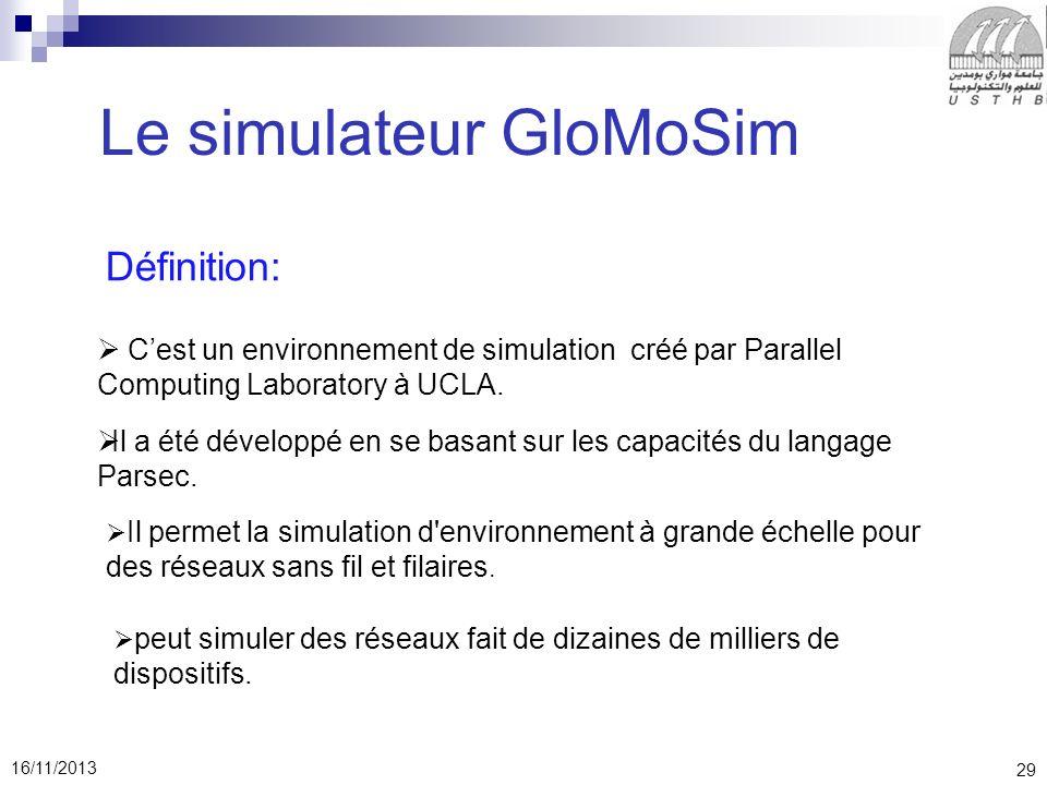 29 16/11/2013 Le simulateur GloMoSim Définition: Cest un environnement de simulation créé par Parallel Computing Laboratory à UCLA.