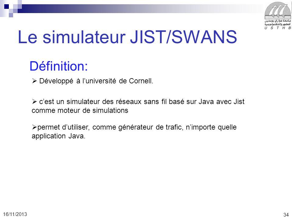 34 16/11/2013 Le simulateur JIST/SWANS Définition: Développé à luniversité de Cornell.