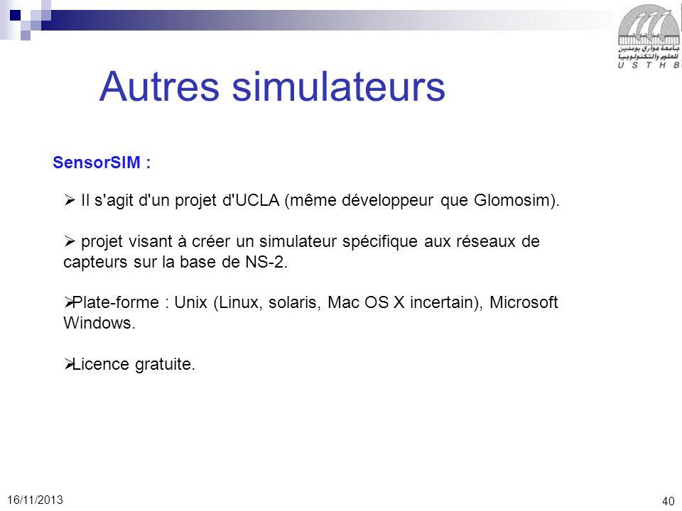 40 16/11/2013 Autres simulateurs SensorSIM : Il s agit d un projet d UCLA (même développeur que Glomosim).