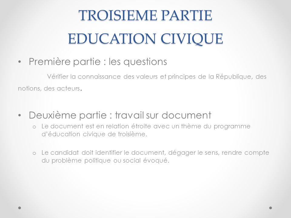 TROISIEME PARTIE EDUCATION CIVIQUE Première partie : les questions Vérifier la connaissance des valeurs et principes de la République, des notions, de
