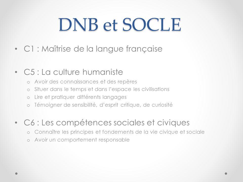 DNB et SOCLE C1 : Maîtrise de la langue française C5 : La culture humaniste o Avoir des connaissances et des repères o Situer dans le temps et dans le