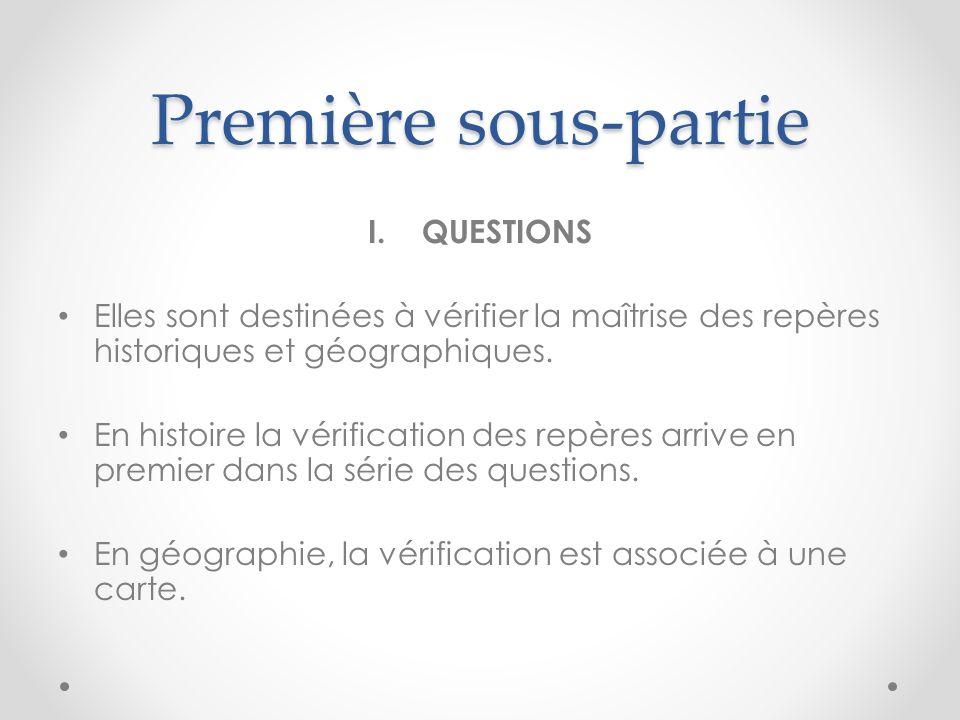 Première sous-partie I.QUESTIONS Elles sont destinées à vérifier la maîtrise des repères historiques et géographiques. En histoire la vérification des