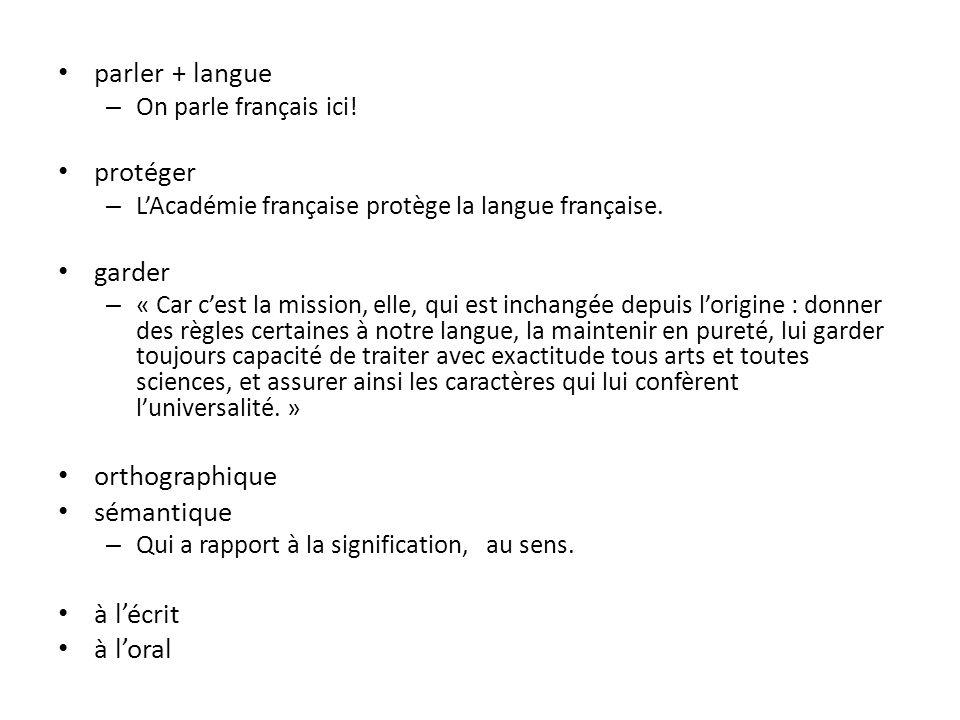parler + langue – On parle français ici! protéger – LAcadémie française protège la langue française. garder – « Car cest la mission, elle, qui est inc