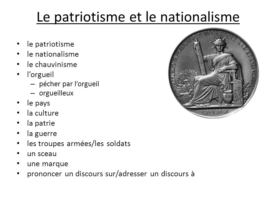 Le patriotisme et le nationalisme le patriotisme le nationalisme le chauvinisme lorgueil – pécher par lorgueil – orgueilleux le pays la culture la pat
