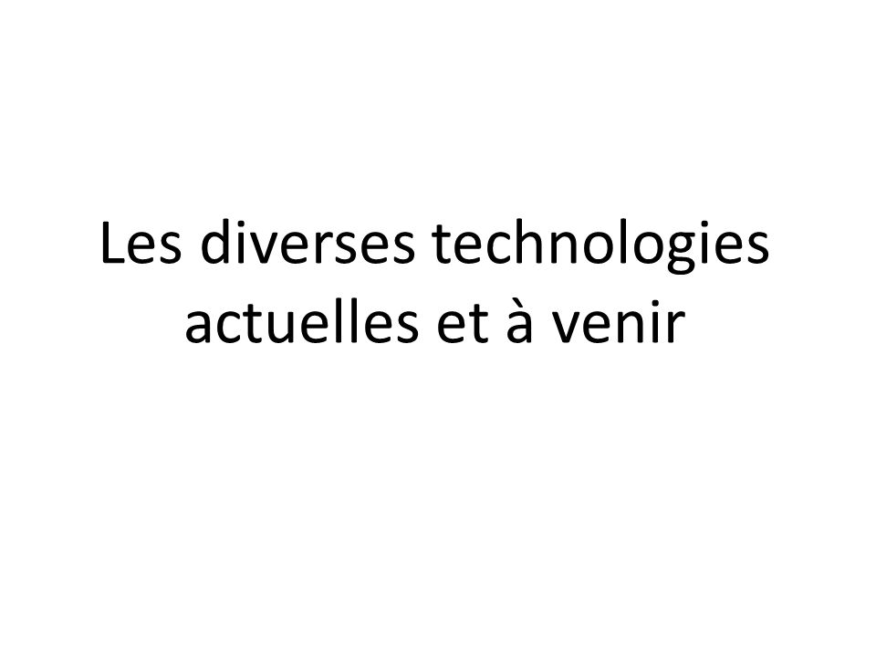 Les diverses technologies actuelles et à venir