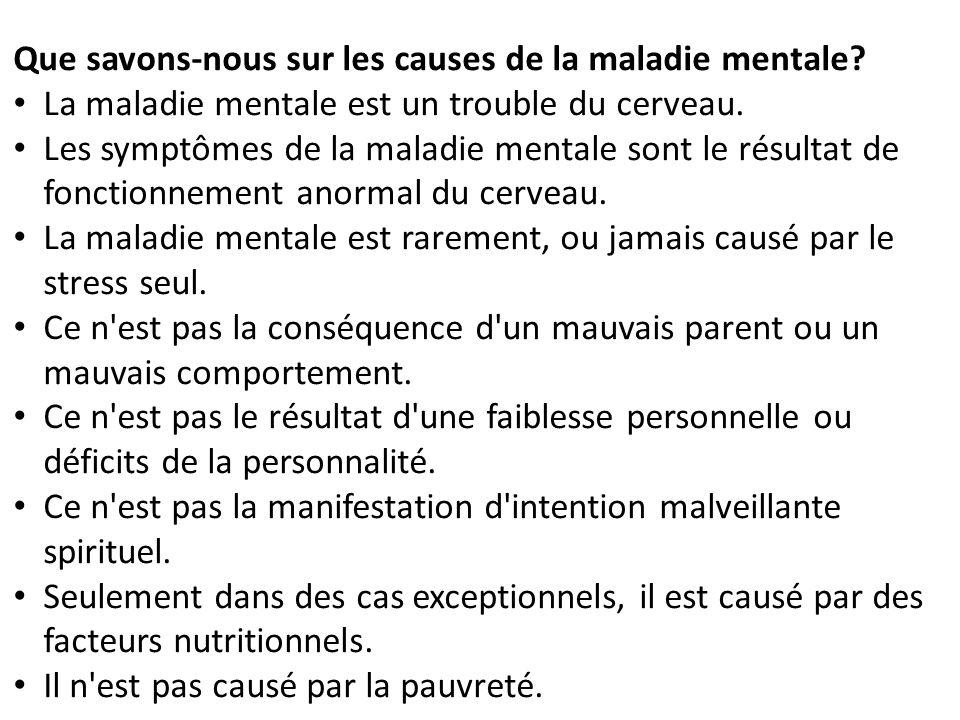 Que savons-nous sur les causes de la maladie mentale? La maladie mentale est un trouble du cerveau. Les symptômes de la maladie mentale sont le résult