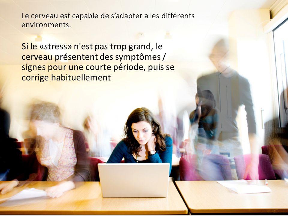 Le cerveau est capable de sadapter a les différents environments. Si le «stress» n'est pas trop grand, le cerveau présentent des symptômes / signes po