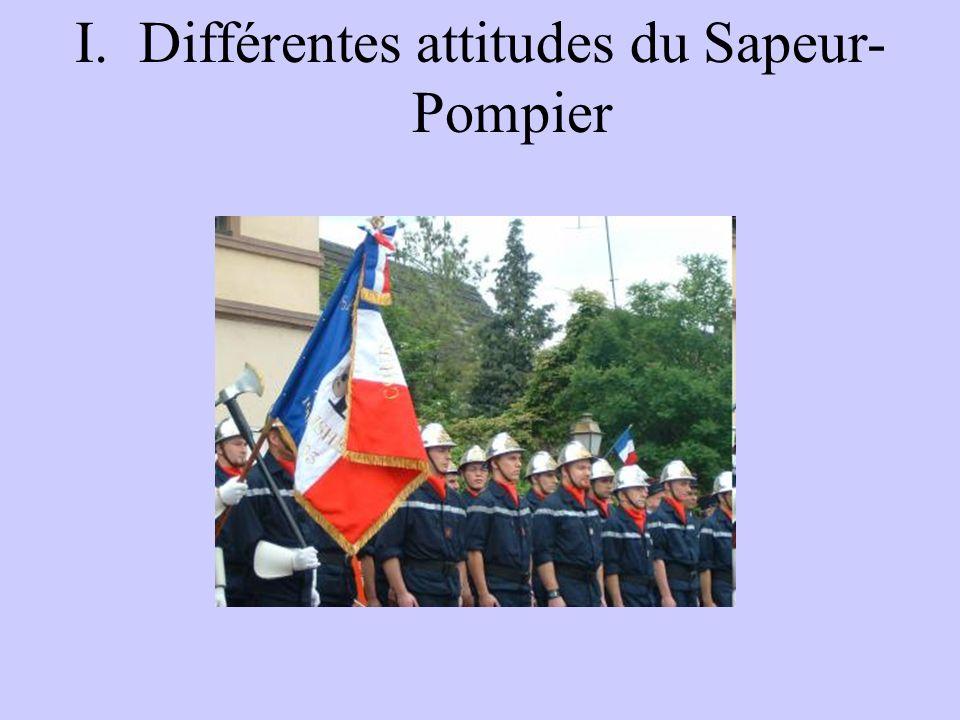 I.Différentes attitudes du Sapeur- Pompier