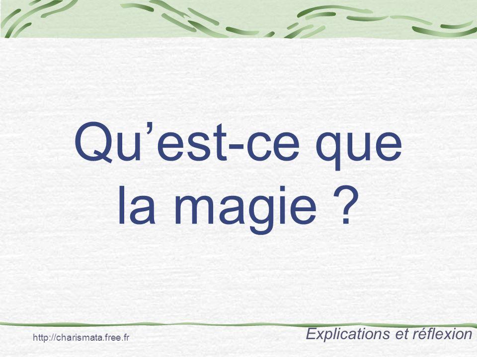 Quest-ce que la magie ? Explications et réflexion http://charismata.free.fr