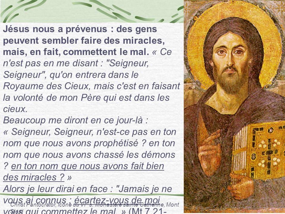 Jésus nous a prévenus : des gens peuvent sembler faire des miracles, mais, en fait, commettent le mal. « Ce n'est pas en me disant :