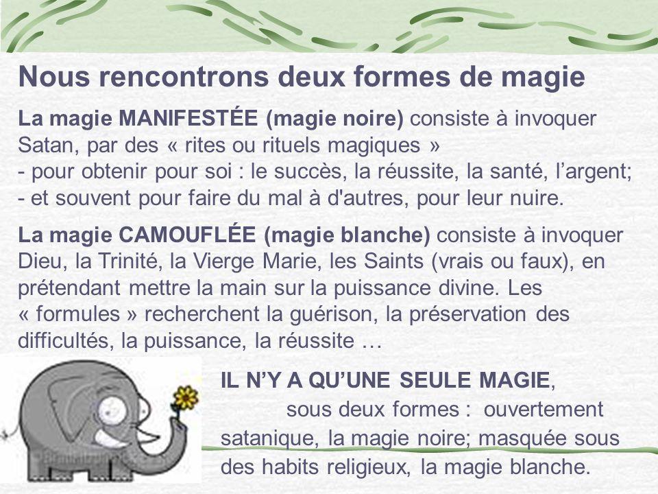 Nous rencontrons deux formes de magie La magie MANIFESTÉE (magie noire) consiste à invoquer Satan, par des « rites ou rituels magiques » - pour obteni