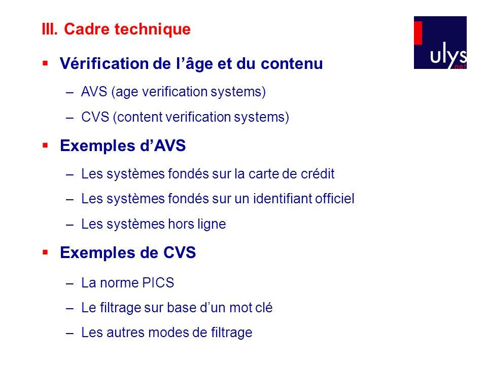 III. Cadre technique Vérification de lâge et du contenu –AVS (age verification systems) –CVS (content verification systems) Exemples dAVS –Les système